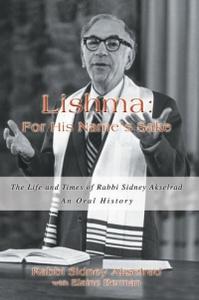 Lishma: For His Name?s Sake : The Life and Times of Rabbi Sidney Akselrad