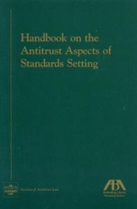 Handbook on the Antitrust Aspects of Standards Setting (American Bar Association Section of Antitrust Law Monograph)