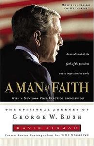 A Man of Faith : The Spiritual Journey of George W. Bush