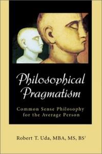 Philosophical Pragmatism: Common Sense Philosophy for the Average Person