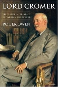 Lord Cromer: Victorian Imperialist, Edwardian Proconsul