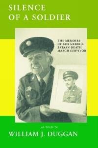Silence of a Soldier: The Memoirs of a Bataan Death March Survivor