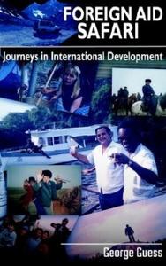 Foreign Aid Safari: Journeys in International Development