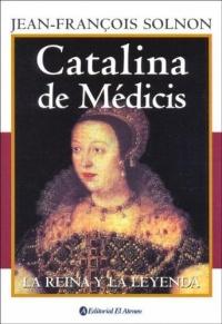 Catalina De Medicis / Catherine de Medicis: La Reina Y La Leyenda/ The Queen and the Legend