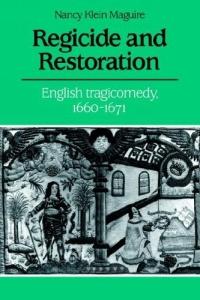 Regicide and Restoration : English Tragicomedy, 1660-1671