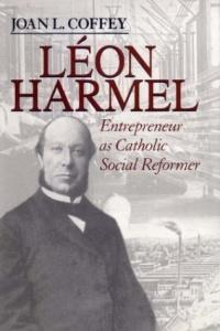 Leon Harmel: Entrepreneur As Catholic Social Reformer (Catholic Social Tradition Series)