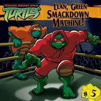 Lean, Green Smackdown Machine! (Teenage Mutant Ninja Turtles)
