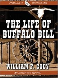The Life Of Buffalo Bill (Thorndike Press Large Print Perennial Bestsellers Series)