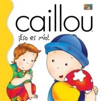 Caillou Eso Es Mio! (Caillou (Spanish))