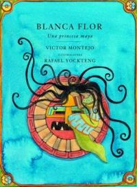 Blanca Flor : Una princessa Maya, Spanish-Language Edition