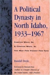 A Political Dynasty in North Idaho, - : Compton White, Sr. Compton White, Jr.