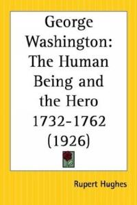 George Washington: The Human Being and the Hero 1732-1762