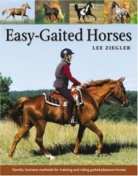 Easy-Gaited Horses : Gentle, humane methods for training and riding gaited pleasure horses
