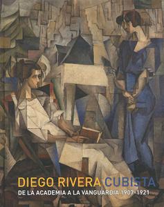 Diego Rivera: Cubista: De La Academia a la Vanguardia 1907-1921