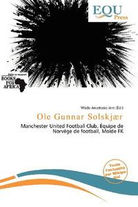Ole Gunnar Solskj?r (French Edition)