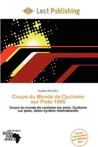 Coupe du Monde de Cyclisme sur Piste 1995 (French Edition)