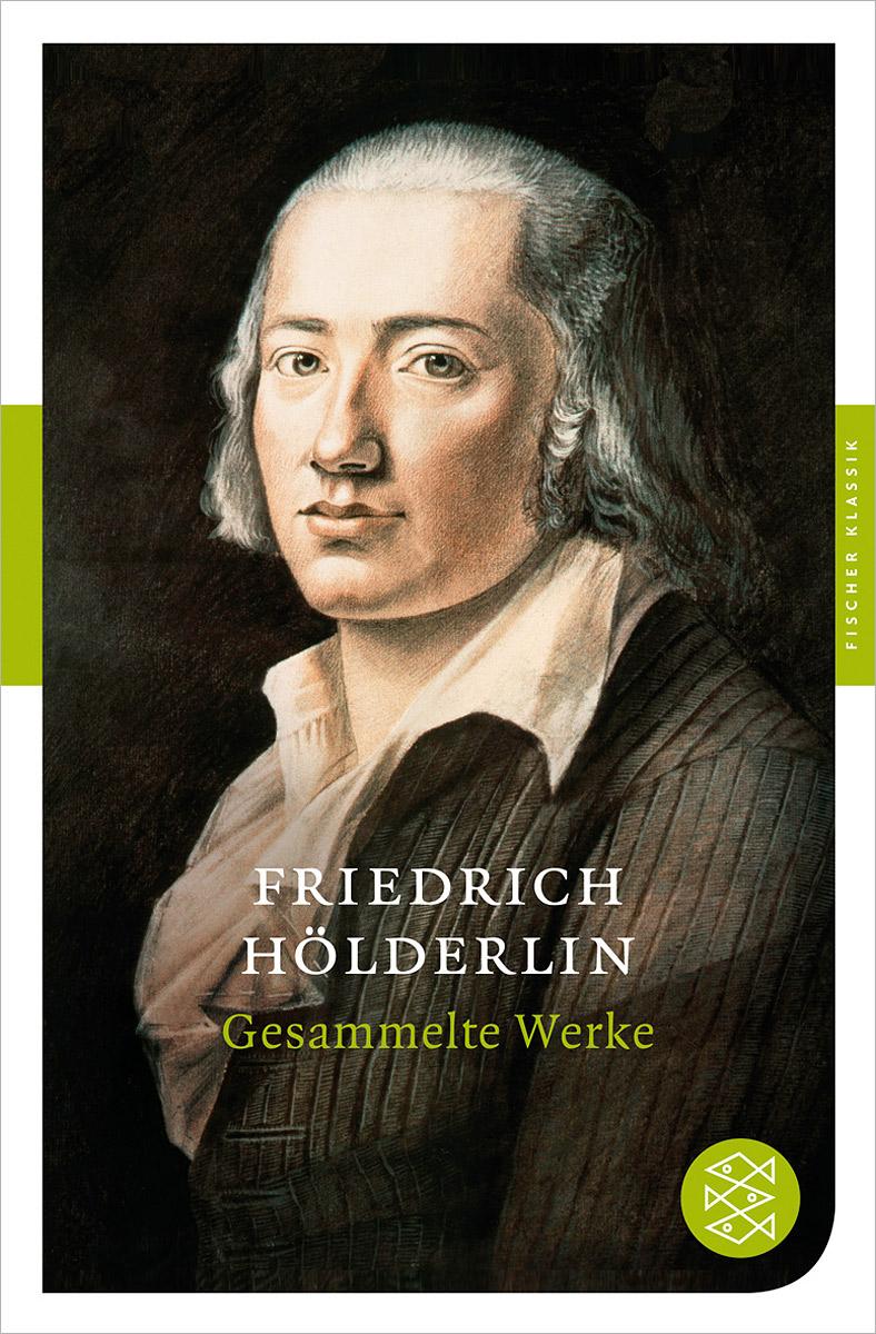 Friedrich Holderlin: Gesammelte Werke