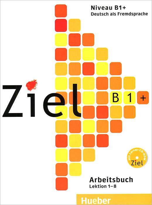 Ziel: B1+: Arbeitsbuch: Kursbuch: Lektion 1-8 (комплект из 2 книг + CD-ROM)