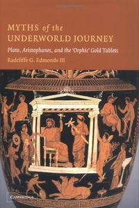 Книга Myths of the Underworld Journey: Plato, Aristophanes, and the 'Orphic' Gold Tablets. III, Radcliffe G. Edmonds