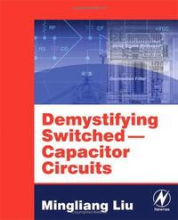 Mingliang (Michael) Liu Demystifying Switched Capacitor Circuits (Demystifying Technology, Vol. 1)