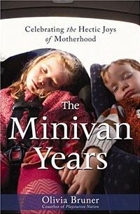 The Minivan Years: Celebrating the Hectic Joys of Motherhood