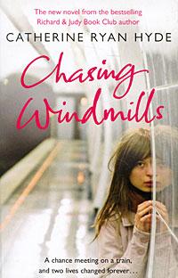 Catherine Ryan Hyde Chasing Windmills catherine ryan hyde love in the present tense