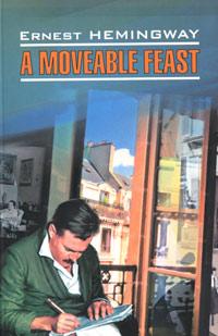 Книга A Moveable Feast. Ernest Hemingway