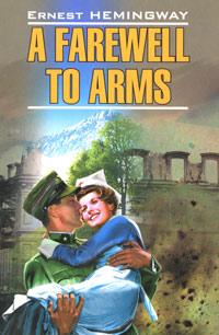Книга A Farewell to Arms. Ernest Hemingway