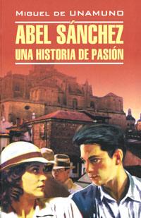 Книга Abel Sanchez: Una historia de pasion. Miguel de Unamuno