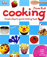 Jane Bull, Penelope York. Cooking: Simple Steps to Great-Tasting Food