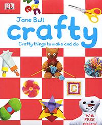 Jane Bull, Penelope Arlon. Crafty: Crafty Things to Make and Do