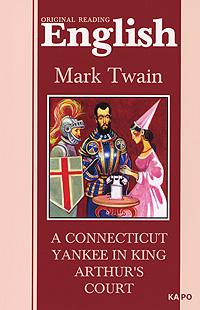 Mark Twain. A Connecticut Yankee in King Arthur's Court