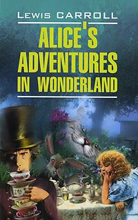 Книга Alice's Adventures in Wonderland / Алиса в Стране Чудес. Алиса в Зазеркалье. Льюис Кэрролл