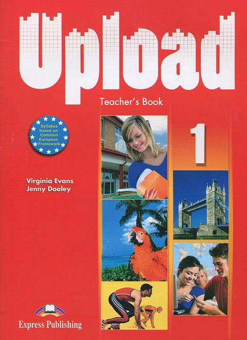 Virginia Evans, Jenny Dooley. Upload 1:Teacher's Book