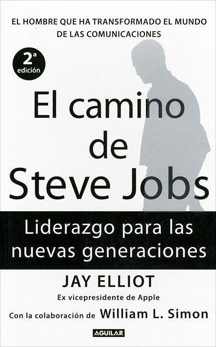 Jay Elliot, William L. Simon. El camino de Steve Jobs: El hombre que ha transformado el mundo de las comunicaciones