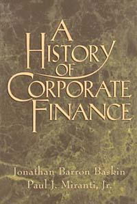 Jonathan Baskin, Paul J. Miranti, Paul J. Miranti Jr.. A History of Corporate Finance