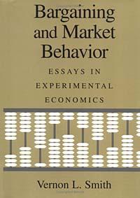 Vernon L. Smith. Bargaining and Market Behavior: Essays in Experimental Economics