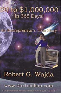 Robert Wajda. $0 to $1,000,000 in 365 Days!: An Entrepreneur's True Story