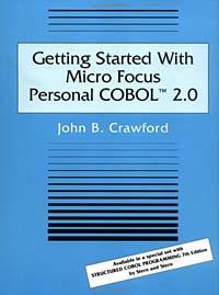John B. Crawford. Getting Started With Micro Focus Personal COBOL 2.0