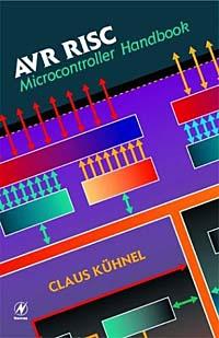 Claus Kuhnel. AVR RISC Microcontroller Handbook