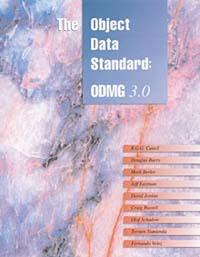 R. G. G. Cattell, Douglas K. Barry, Mark Berler, Jeff Eastman, David Jordan, Craig Russell, Olaf Schadow, Torsten Stanienda, Fernando Velez. The Object Data Standard: ODMG 3.0