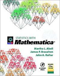 Martha L. Abell, James P. Braselton, John A. Rafter. Statistics with Mathematica