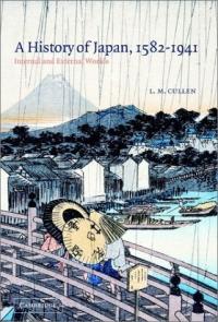 L. M. Cullen. A History of Japan, 1582-1941 : Internal and External Worlds