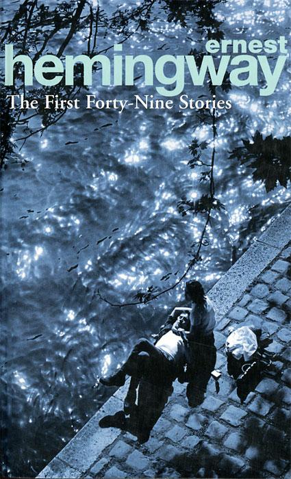 Ernest Hemingway The First Forty Nine Stories le petit marseillais гель для душа цветок апельсинового дерева 250 мл