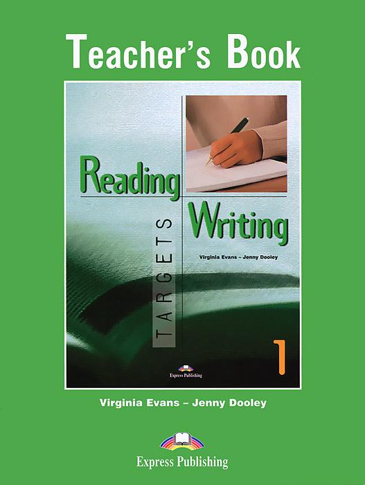 Virginia Evans, Jenny Dooley. Reading & Writing: Targets 1: Teacher's Book