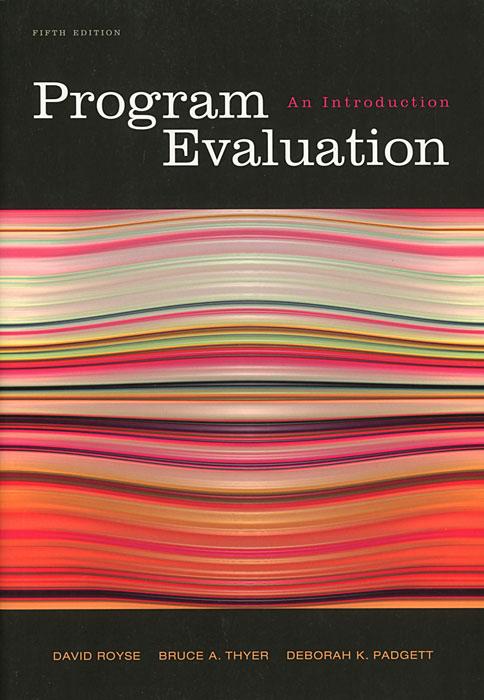 David Royse, Bruce A. Thyer, Deborah K. Padgett Program Evaluation: An Introduction bruce kawin mind of the novel