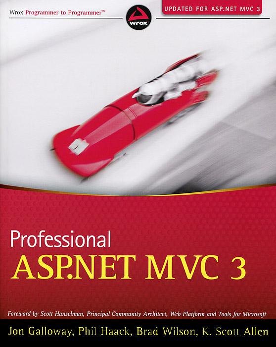 Jon Galloway, Phil Haack, Brad Wilson, K. Scott Allen. Professional ASP.NET MVC 3