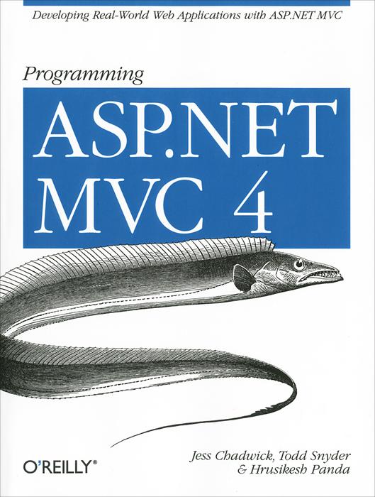 Jess Chadwick, Todd Snyder, Hrusikesh Panda. Programming ASP.NET MVC 4: Developing Real-World Web Applications with ASP.NET MVC