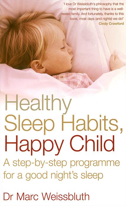 Marc Weissbluth. Healthy Sleep Habits, Happy Child