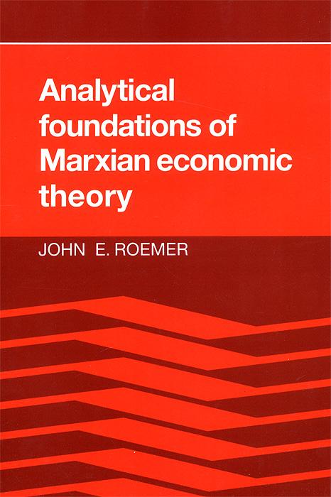 John E. Roemer. Analytical Foundations of Marxian Economic Theory